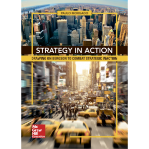 STRATEGY IN ACTION Drawing on Bergson to Combat Strategic Inaction