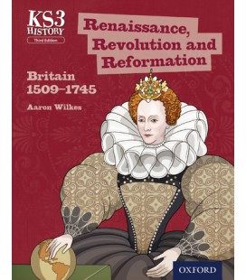 KS3 History: Renaissance, Revolution and Reformation: Britain 1509-1745