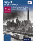 Oxford AQA History: A Level and AS Component 1: Industrialisation and the People: Britain c1783-1884