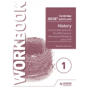Cambridge IGCSE and O Level History Workbook 1 - Core content Option B: The 20th century: International Relations since 1919